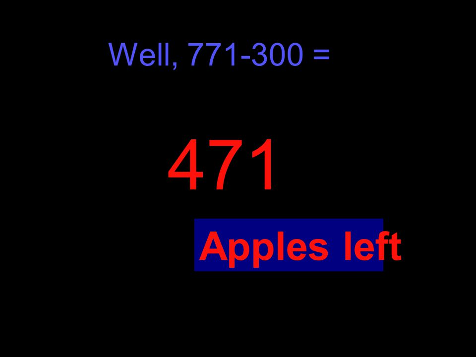 Well, = 471 Apples left