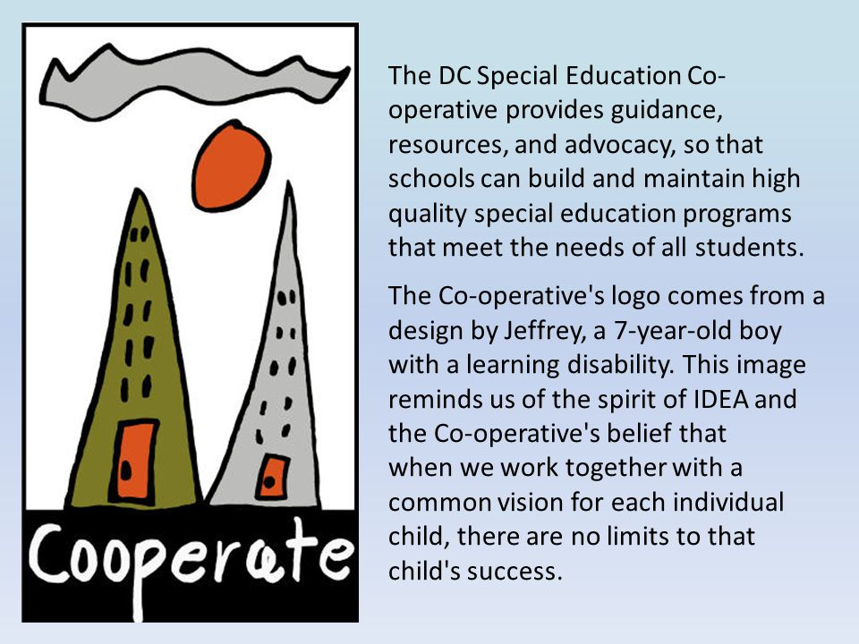 The DC Special Education Co- operative provides guidance, resources, and advocacy, so that schools can build and maintain high quality special education programs that meet the needs of all students.