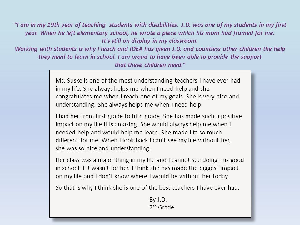 I am in my 19th year of teaching students with disabilities. J. D