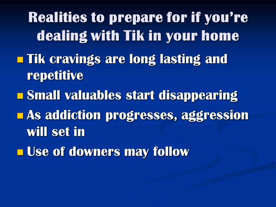 Realities to prepare for if you're dealing with Tik in your home
