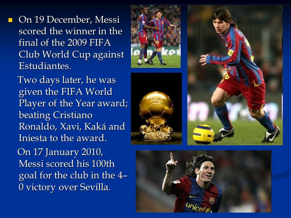 On 19 December, Messi scored the winner in the final of the 2009 FIFA Club World Cup against Estudiantes.