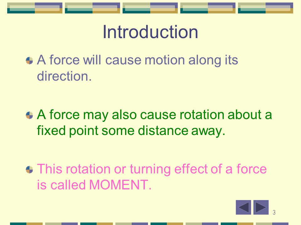 Introduction A force will cause motion along its direction.