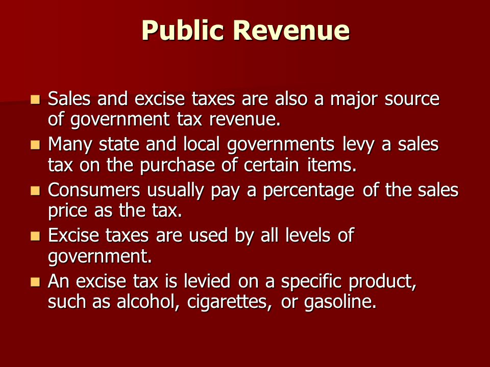 Public Revenue Sales and excise taxes are also a major source of government tax revenue.