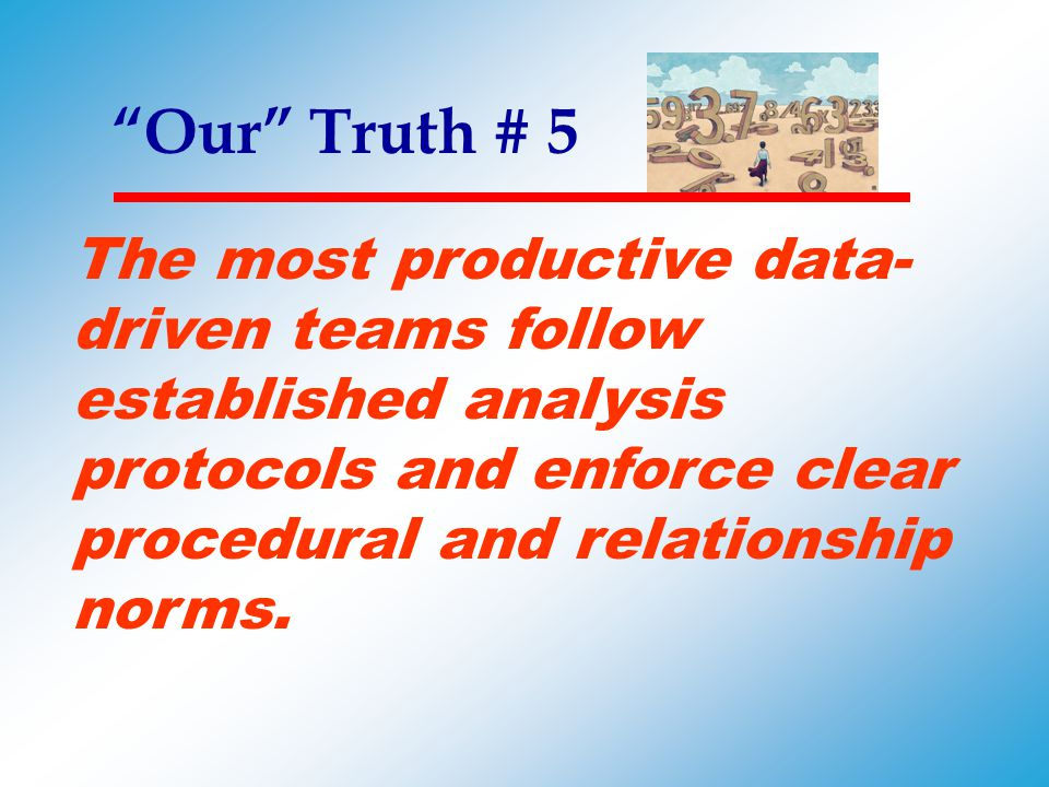 Our Truth # 5 The most productive data-driven teams follow established analysis protocols and enforce clear procedural and relationship norms.