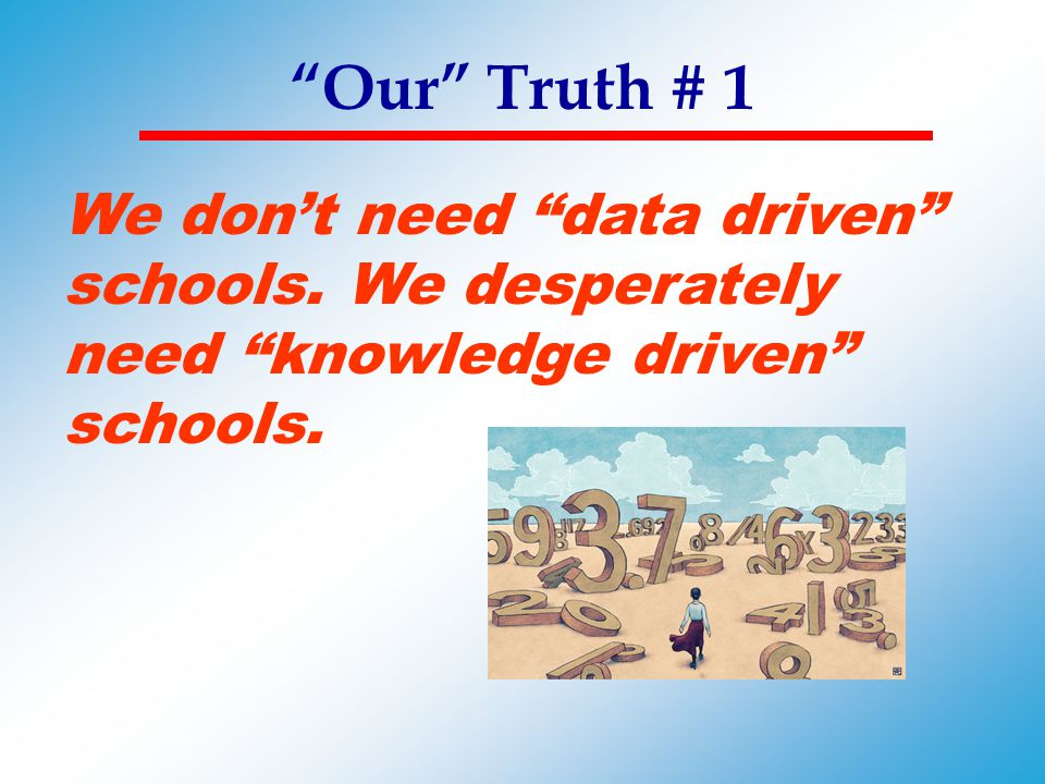 Our Truth # 1 We don't need data driven schools.
