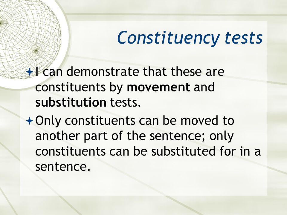 Constituency tests I can demonstrate that these are constituents by movement and substitution tests.