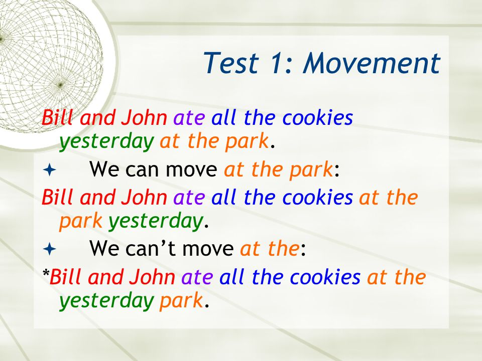 Test 1: Movement Bill and John ate all the cookies yesterday at the park. We can move at the park: