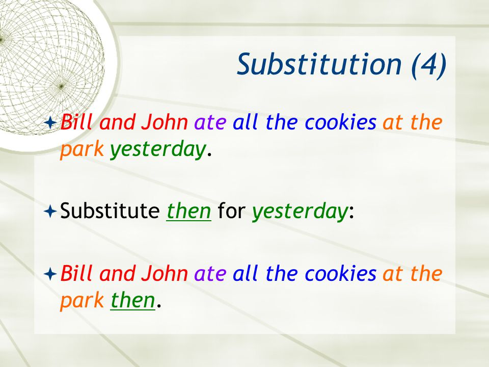 Substitution (4) Bill and John ate all the cookies at the park yesterday. Substitute then for yesterday: