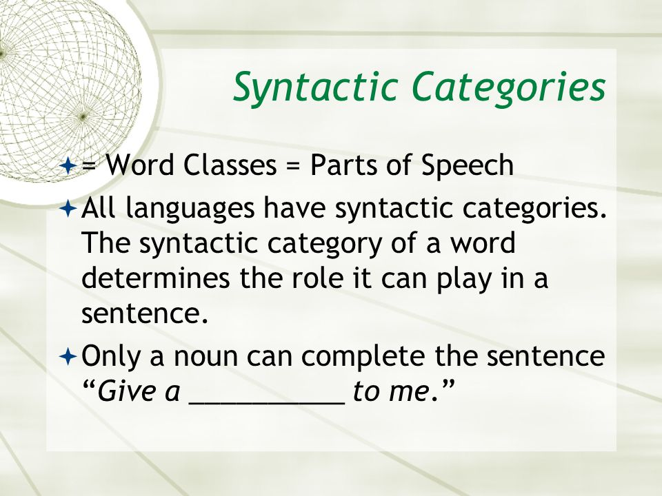 Syntactic Categories = Word Classes = Parts of Speech