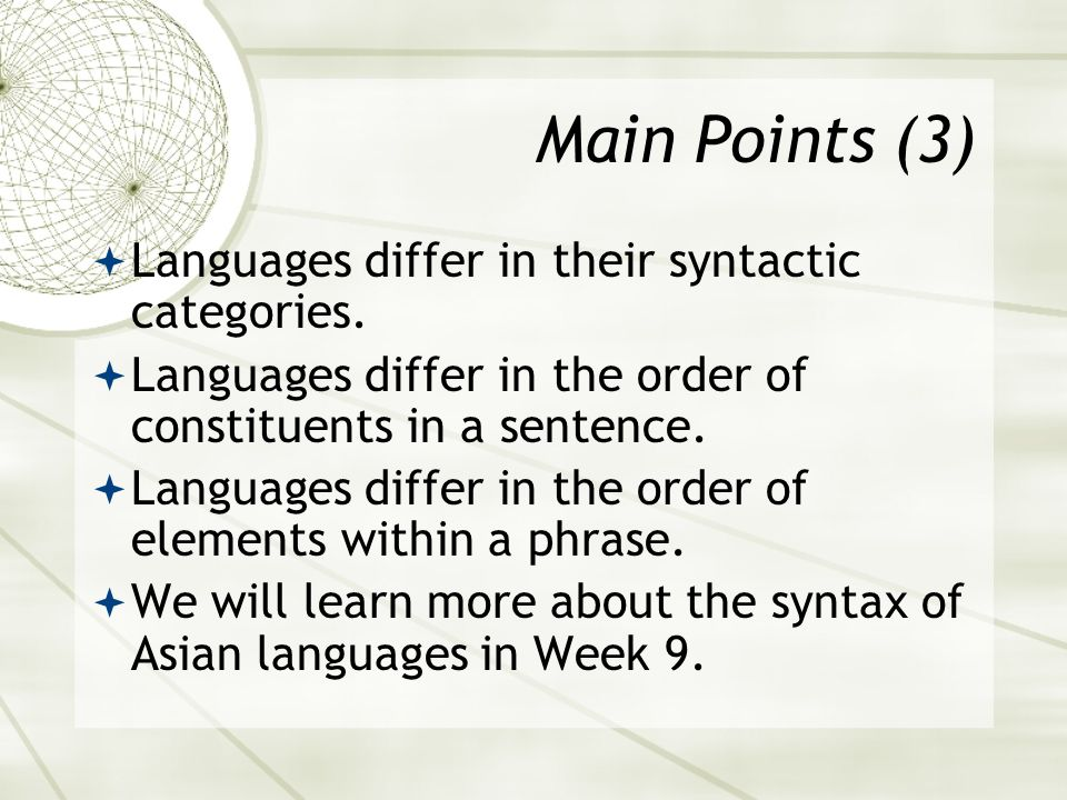 Main Points (3) Languages differ in their syntactic categories.