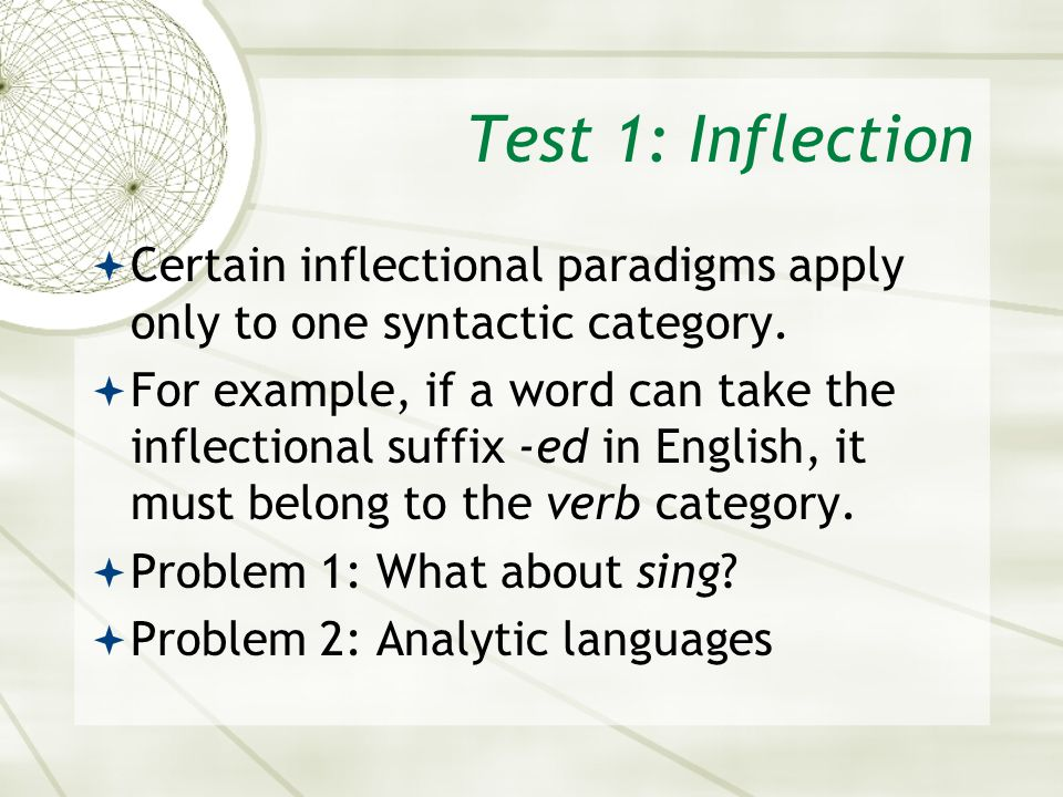 Test 1: Inflection Certain inflectional paradigms apply only to one syntactic category.