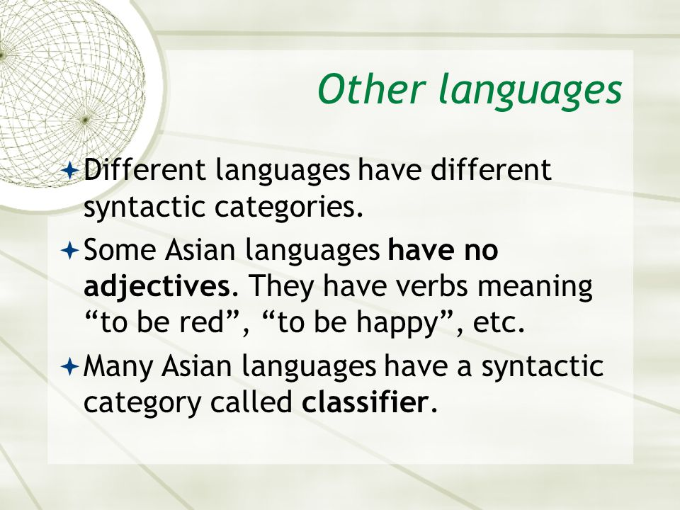 Other languages Different languages have different syntactic categories.
