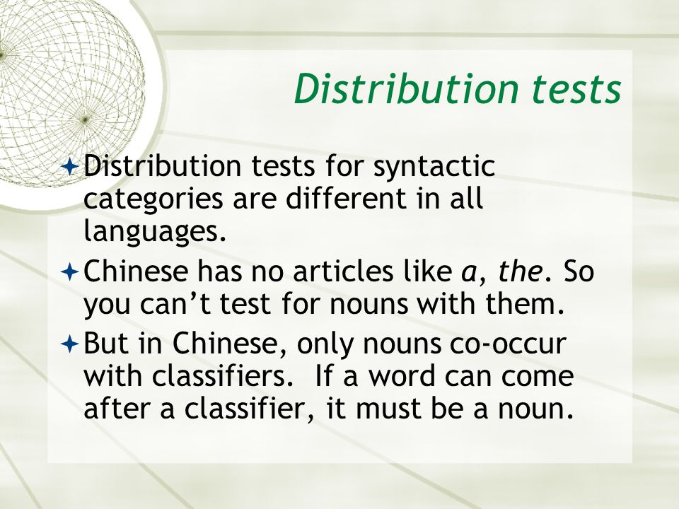 Distribution tests Distribution tests for syntactic categories are different in all languages.