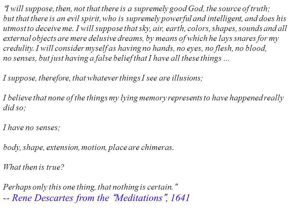 -- Rene Descartes from the Meditations , 1641