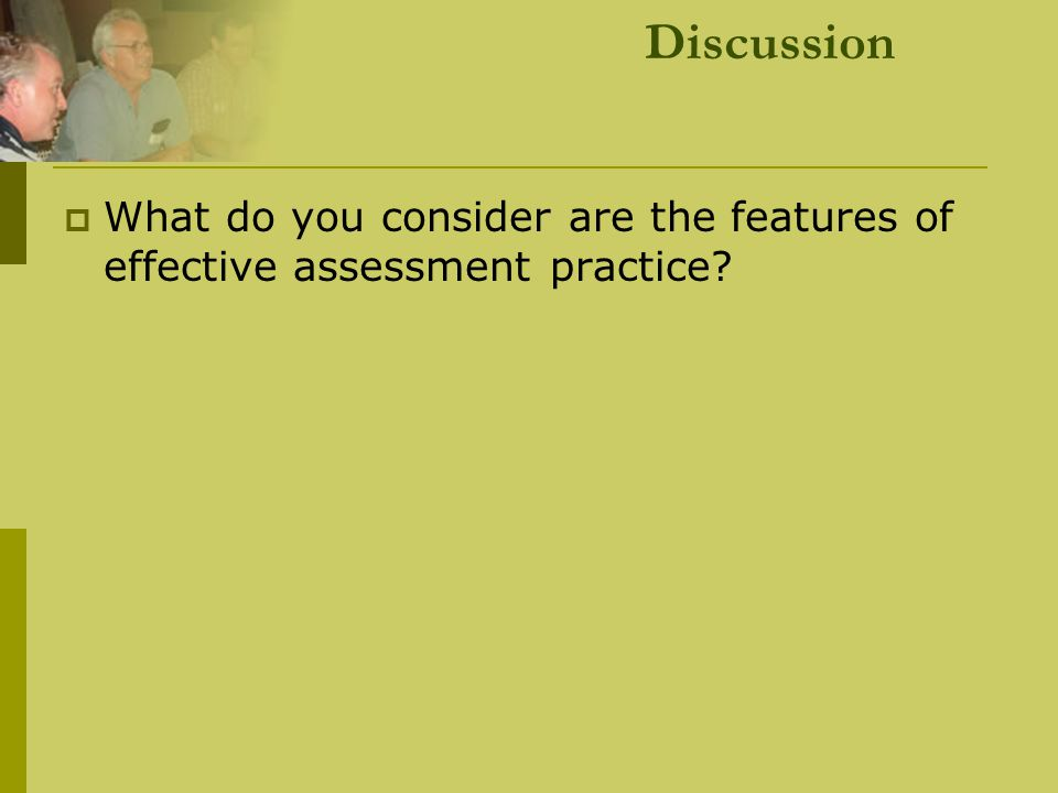 Discussion What do you consider are the features of effective assessment practice