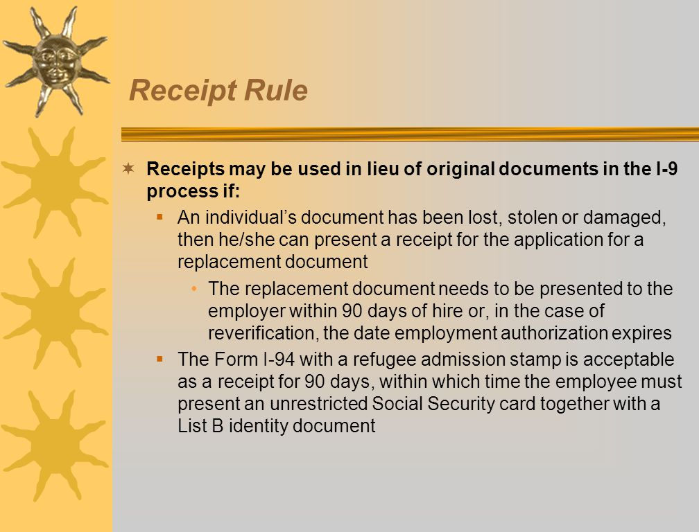 Receipt Rule Receipts may be used in lieu of original documents in the I-9 process if:
