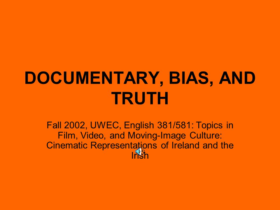 DOCUMENTARY, BIAS, AND TRUTH