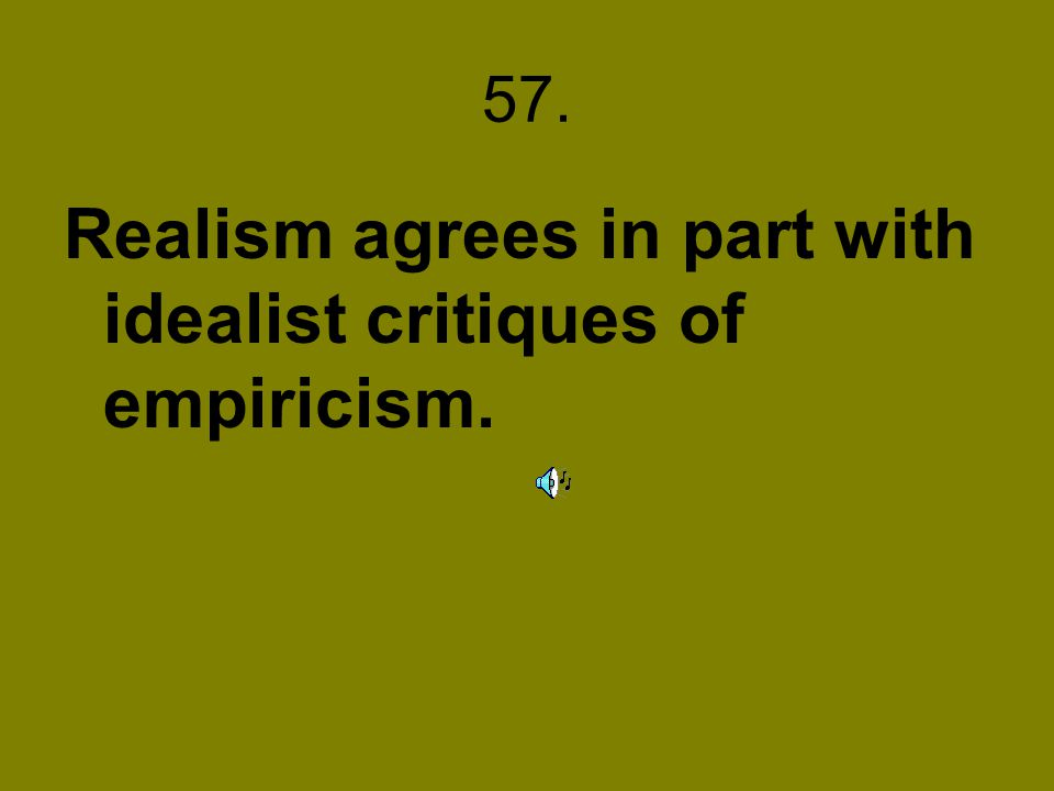 Realism agrees in part with idealist critiques of empiricism.