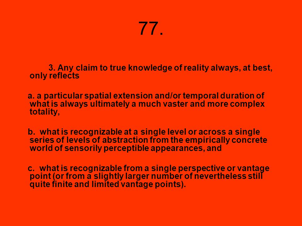77. 3. Any claim to true knowledge of reality always, at best, only reflects.