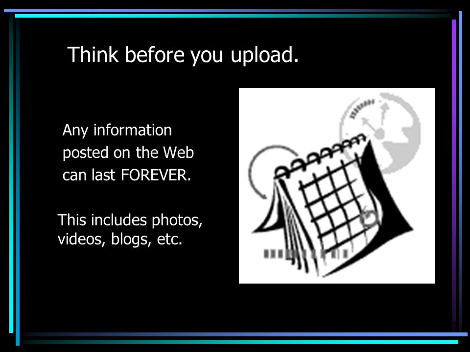 Think before you upload.