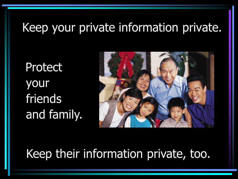 Keep your private information private.