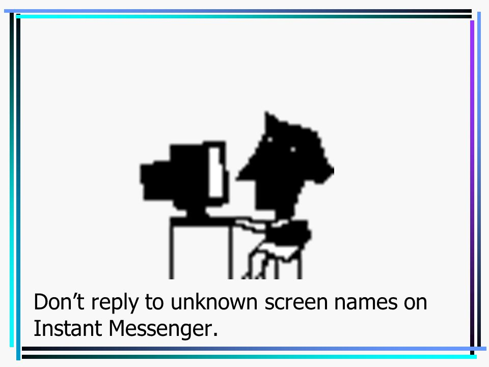 Don't reply to unknown screen names on Instant Messenger.