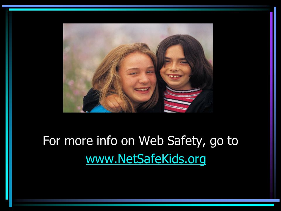 For more info on Web Safety, go to