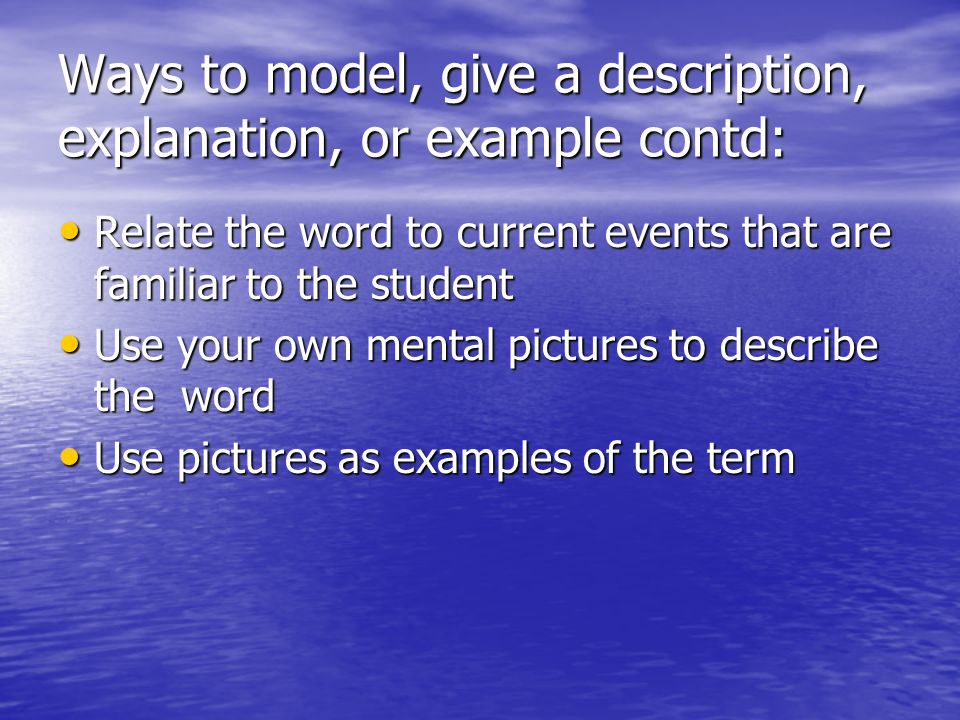 Ways to model, give a description, explanation, or example contd: