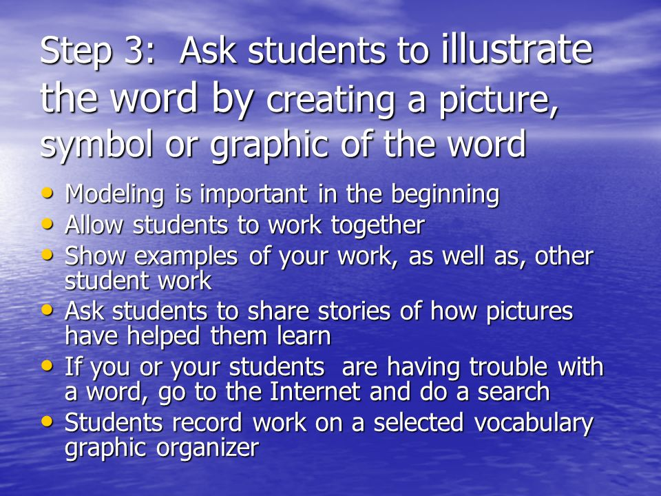 Step 3: Ask students to illustrate the word by creating a picture, symbol or graphic of the word