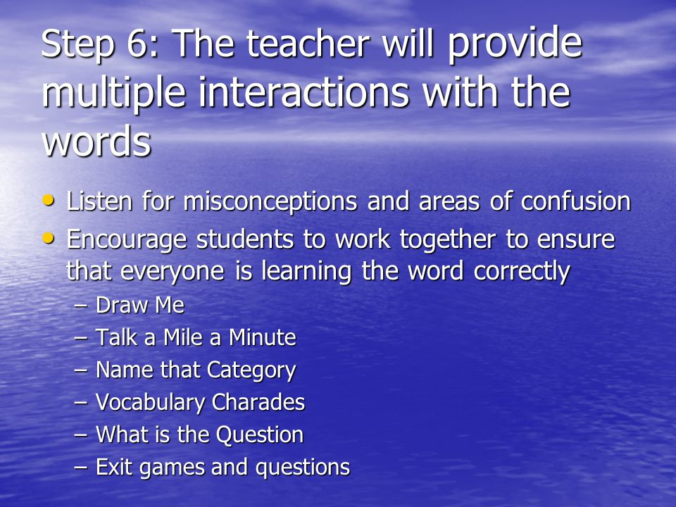 Step 6: The teacher will provide multiple interactions with the words