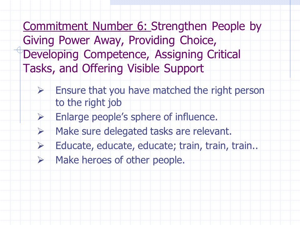 Commitment Number 6: Strengthen People by Giving Power Away, Providing Choice, Developing Competence, Assigning Critical Tasks, and Offering Visible Support