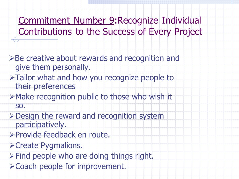 Be creative about rewards and recognition and give them personally.