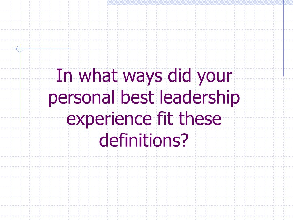 In what ways did your personal best leadership experience fit these definitions