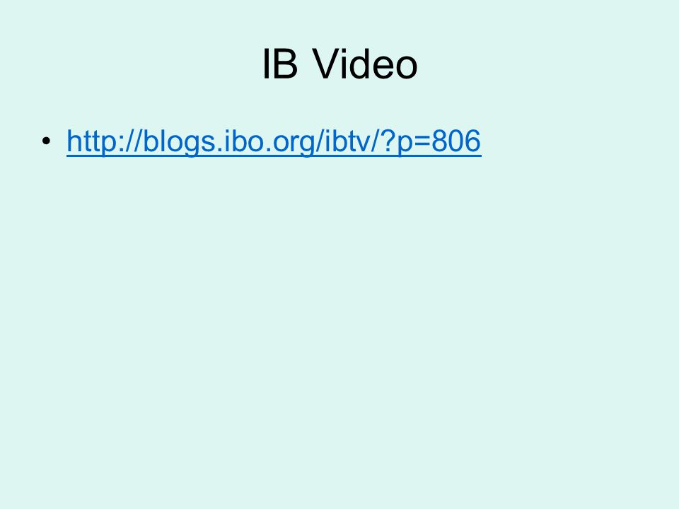 IB Video http://blogs.ibo.org/ibtv/ p=806