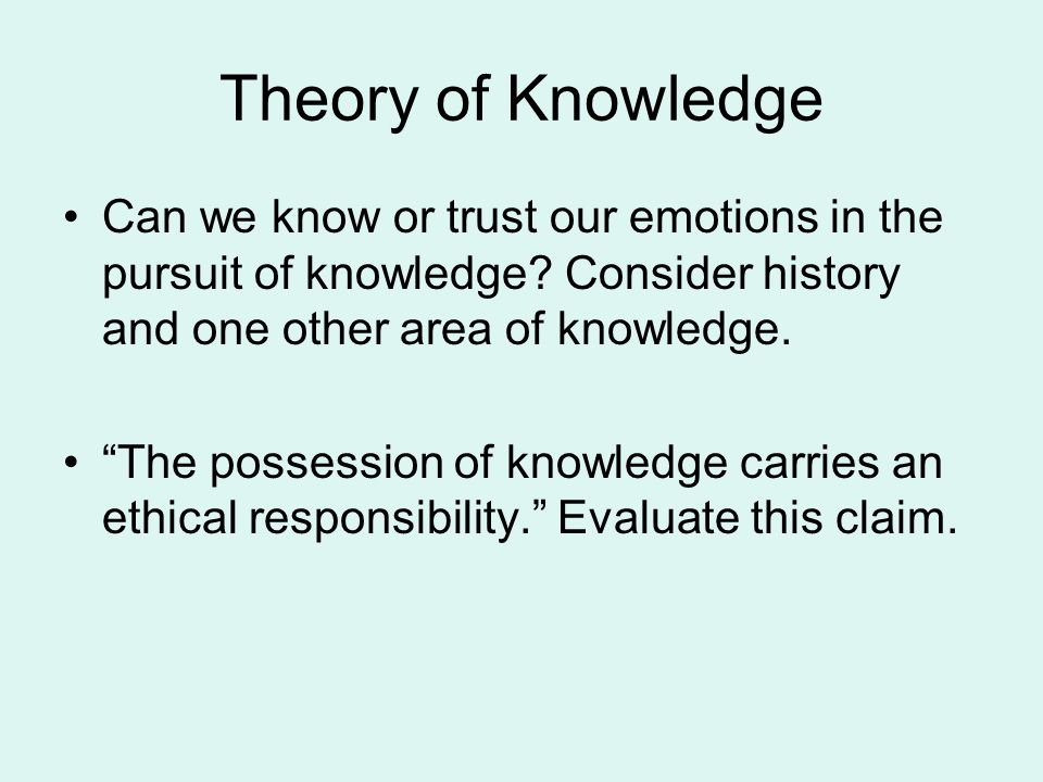 Theory of Knowledge Can we know or trust our emotions in the pursuit of knowledge Consider history and one other area of knowledge.