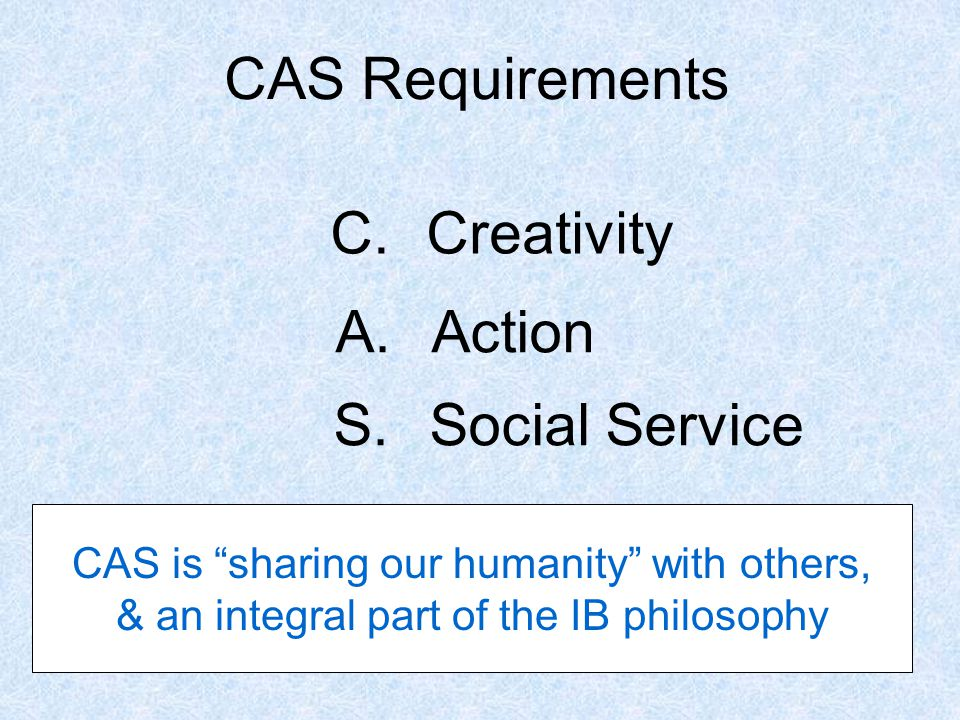 CAS Requirements C. Creativity A. Action S. Social Service