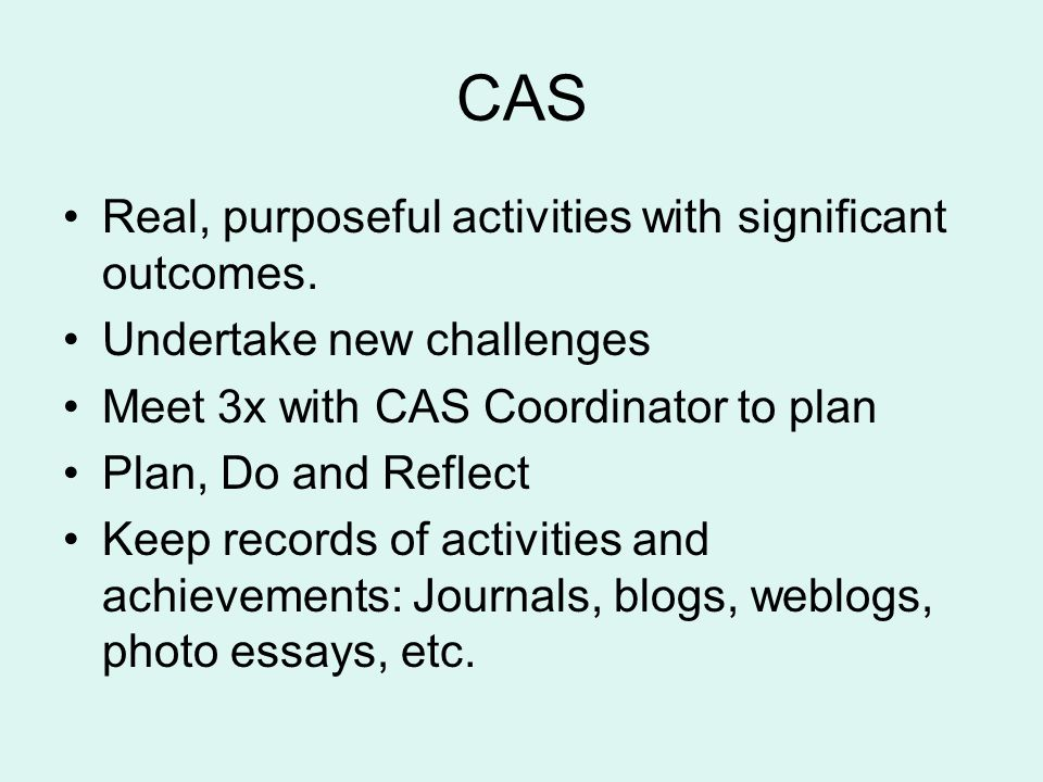 CAS Real, purposeful activities with significant outcomes.