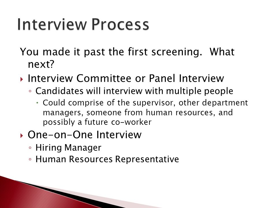 Interview Process You made it past the first screening. What next