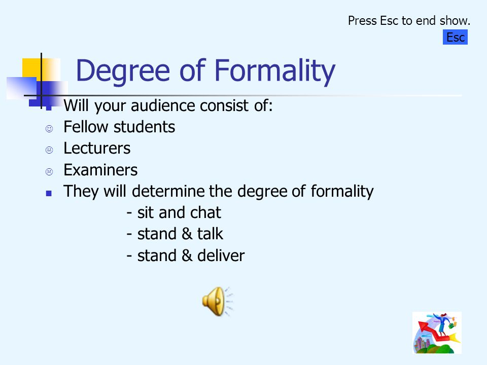 Degree of Formality Will your audience consist of: Fellow students
