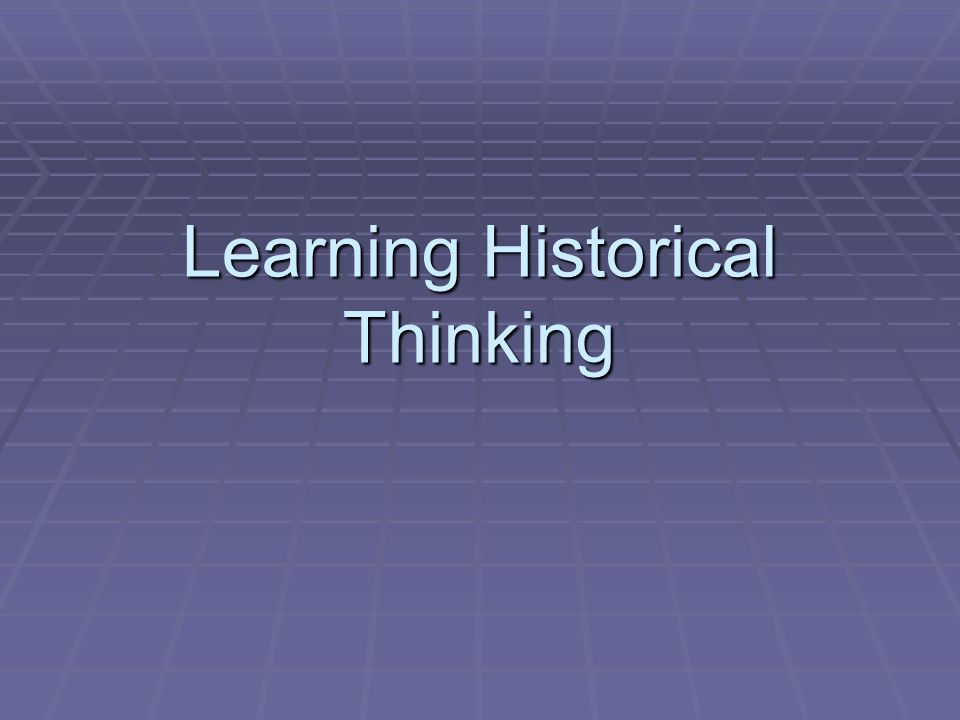 Learning Historical Thinking