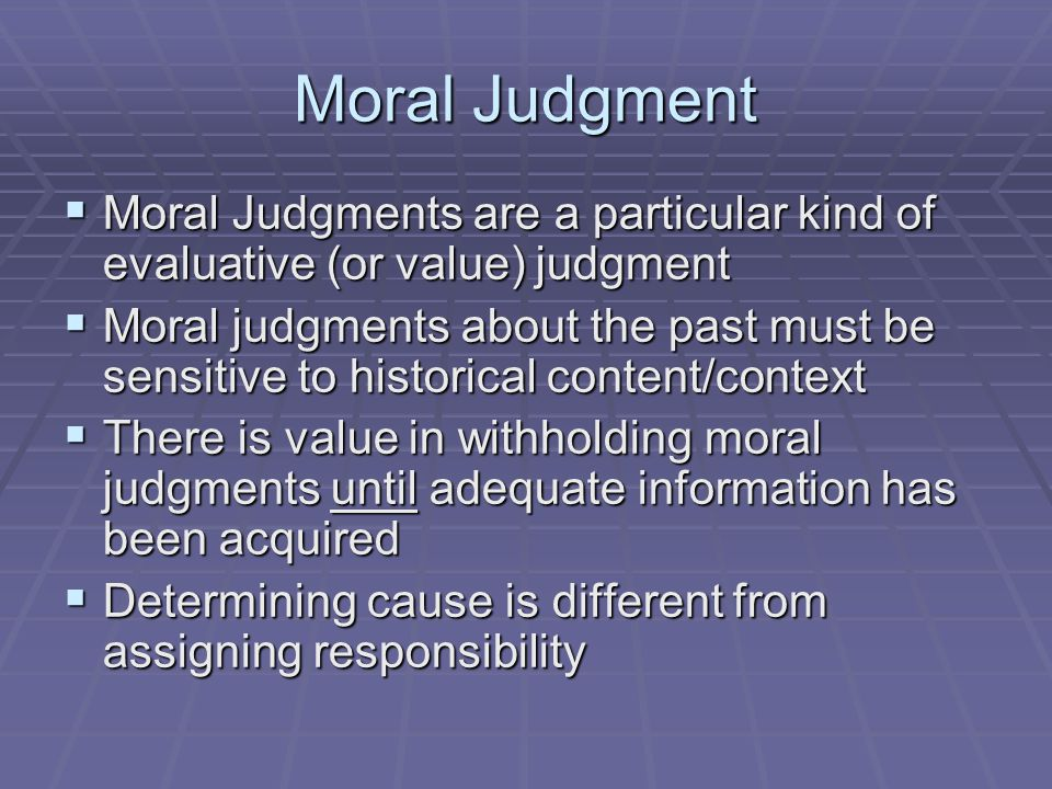 Moral Judgment Moral Judgments are a particular kind of evaluative (or value) judgment.