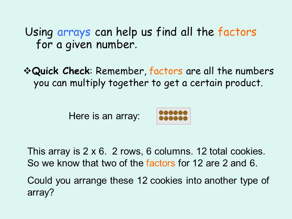 Using arrays can help us find all the factors for a given number.