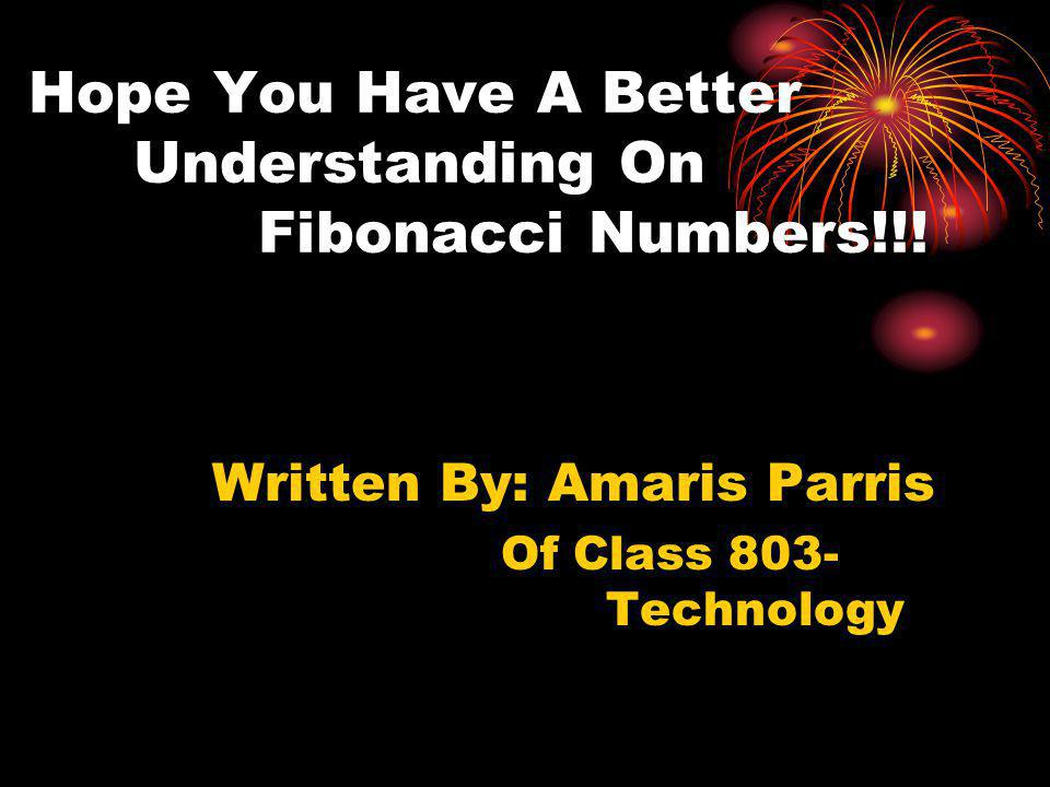 Hope You Have A Better Understanding On Fibonacci Numbers!!!