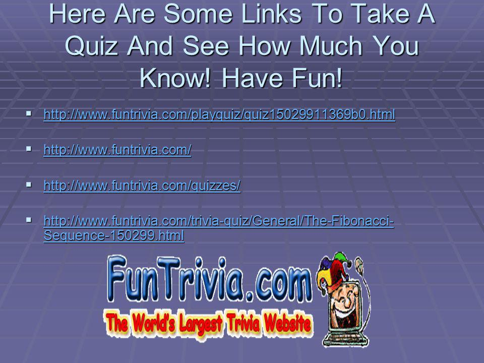 Here Are Some Links To Take A Quiz And See How Much You Know! Have Fun!
