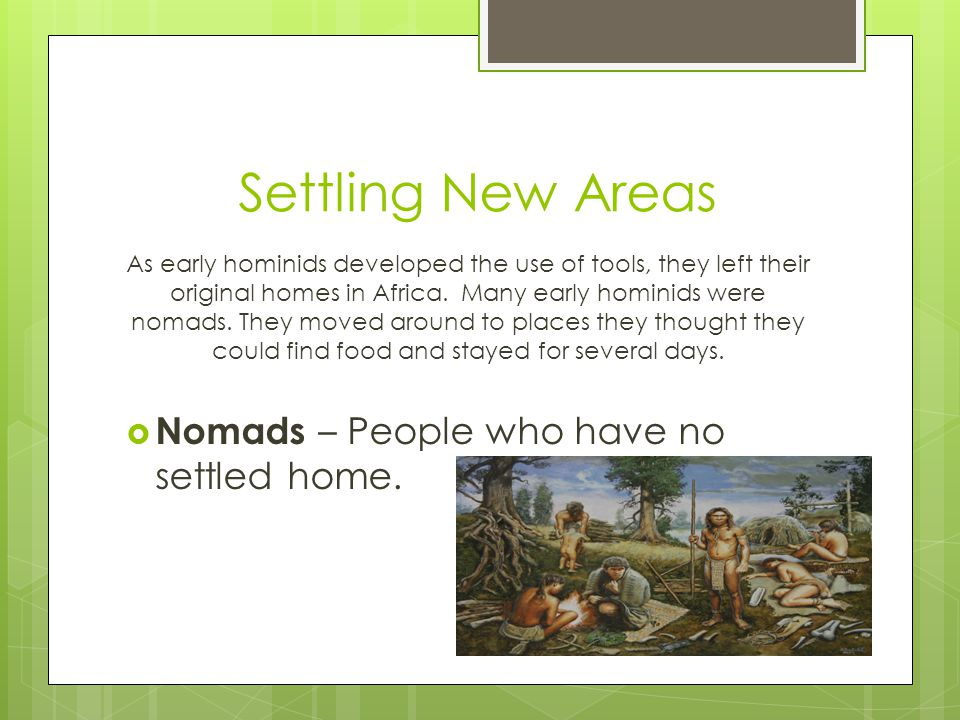 Settling New Areas Nomads – People who have no settled home.