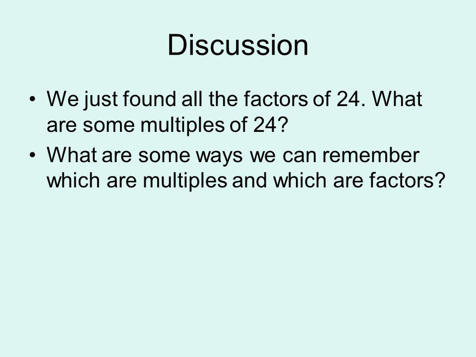 Discussion We just found all the factors of 24. What are some multiples of 24