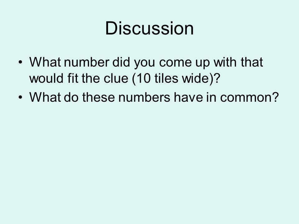 Discussion What number did you come up with that would fit the clue (10 tiles wide).