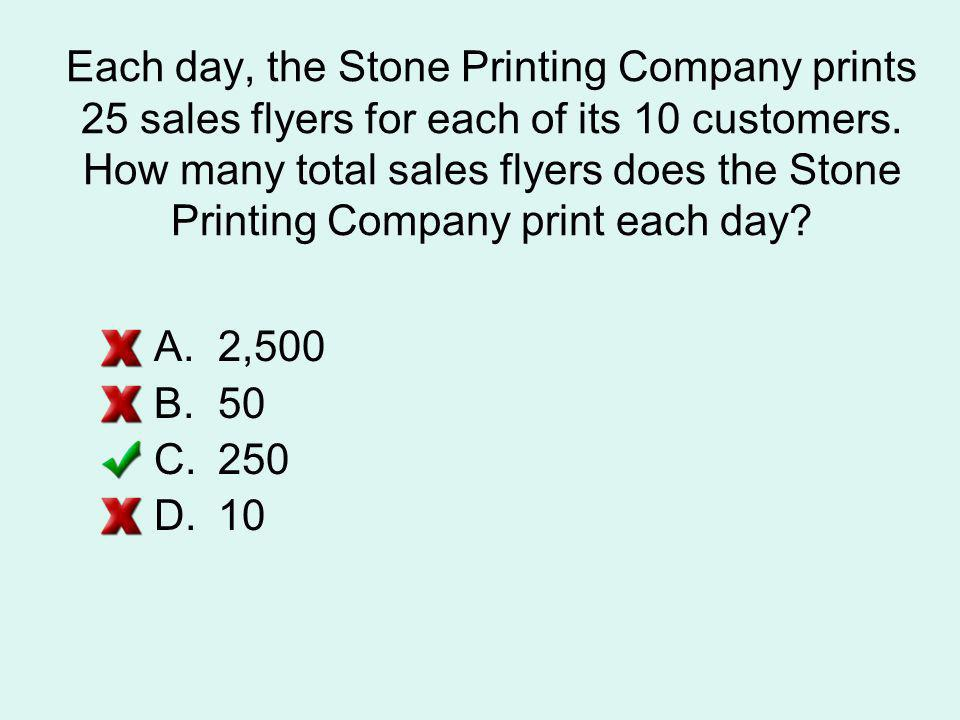 Each day, the Stone Printing Company prints 25 sales flyers for each of its 10 customers. How many total sales flyers does the Stone Printing Company print each day