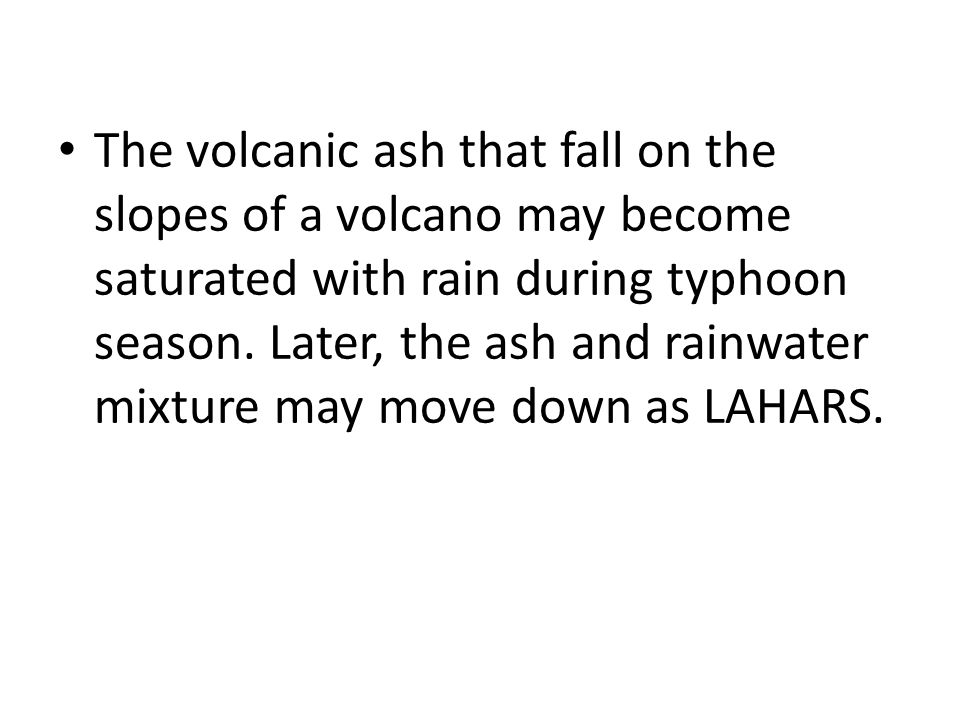 The volcanic ash that fall on the slopes of a volcano may become saturated with rain during typhoon season.