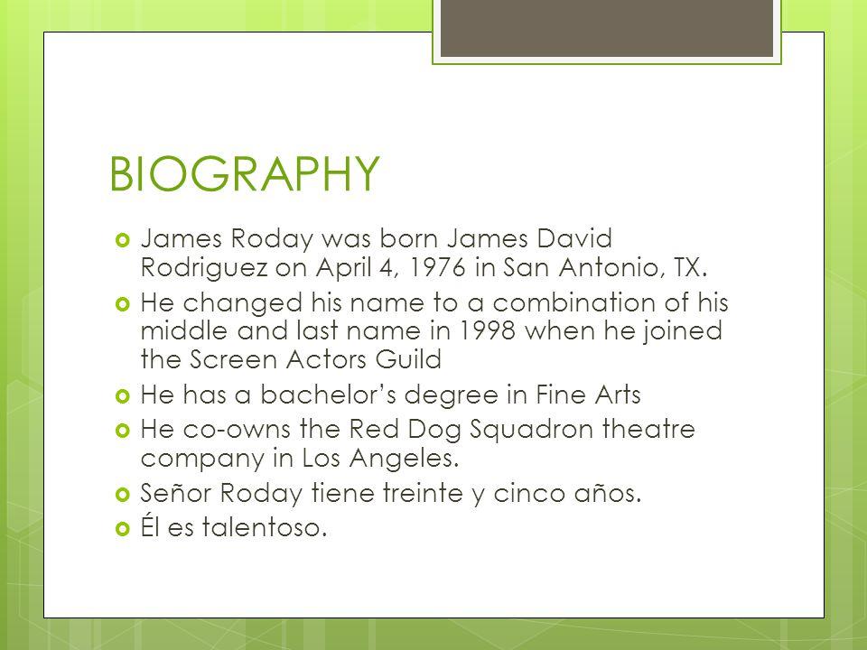 BIOGRAPHY James Roday was born James David Rodriguez on April 4, 1976 in San Antonio, TX.